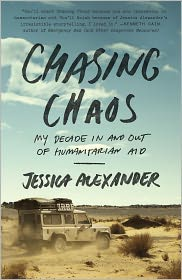 Chasing Chaos: My Decade In and Out of Humanitarian Aid - Jessica Alexander