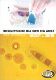 Consumer's Guide to a Brave New World - Wesley J. Smith