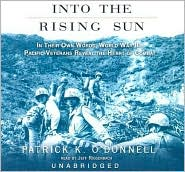 Into the Rising Sun: In Their Own Words, World War II's Pacific Veterans Reveal the Heart of Combat - Patrick K. O'Donnell, Read by Jeff Riggenbach