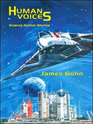 Human Voices: Science Fiction Stories - James E. Gunn