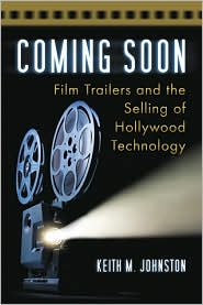 Coming Soon: Film Trailers and the Selling of Hollywood Technology - Keith M. Johnston
