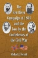 Red River Campaign of 1864 and the Loss by the Confederacy of the Civil War - Michael J. Forsyth