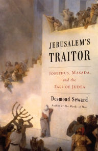 Jerusalem's Traitor: Josephus, Masada, and the Fall of Judea - Desmond Seward