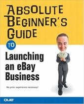 Absolute Beginner's Guide to Launching an Ebay Business - Miller, Michael