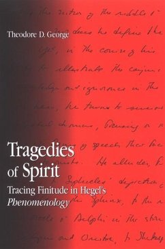 Tragedies of Spirit: Tracing Finitude in Hegel's Phenomenology - George, Theodore D.