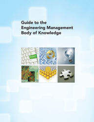 Guide to the Engineering Management Body of Knowledge - American Society of Mechanical Engineers Staff