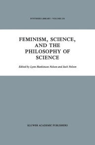 Feminism, Science, and the Philosophy of Science - J. Nelson