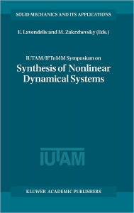 IUTAM / IFToMM Symposium on Synthesis of Nonlinear Dynamical Systems: Proceedings of the IUTAM / IFToMM Symposium held in Riga, Latvia, 24-28 August 1998 - E. Lavendelis