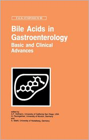 Bile Acids in Gastroenterology: Basic and Clinical Advances - A.F. Hofmann, A. Stiehl, G. Paumgartner, Falk Symposium 80 Staff