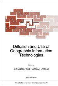 Diffusion and Use of Geographic Information Technologies: Proceedings of the NATO Advanced Research Workshop on Modelling the Diffusion and Use of Geographic Information Technologies Sounion, Greece April 8-11, 1992