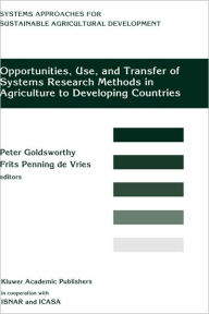 Opportunities, Use, And Transfer Of Systems Research Methods In Agriculture To Developing Countries: Proceedings of an international workshop on systems research methods in agriculture in developing countries, 22-24 November 1993, ISNAR, The Hague - Peter Goldsworthy