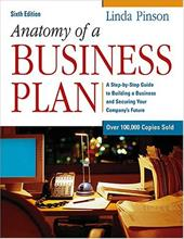 Anatomy of a Business Plan: A Step-By-Step Guide to Building a Business and Securing Your Company's Future - Pinson, Linda