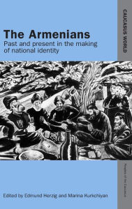 The Armenians: Past and Present in the Making of National Identity - Edmund Herzig