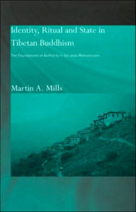 Identity, Ritual and State in Tibetan Buddhism: The Foundations of Authority in Gelukpa Monasticism - Martin A. Mills