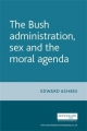 Bush Administration, Sex and the Moral Agenda - Edward Ashbee
