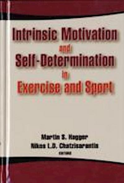Intrinsic Motivation and Self-determination in Exercise and Sport - Martin Hagger