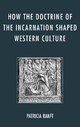 How the Doctrine of Incarnation Shaped Western Culture - Patricia Ranft