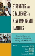 Strengths and Challenges of New Immigrant Families - Douglas A. Abbott, John Defrain, Julie M. Johnson, Rochelle L. Dalla