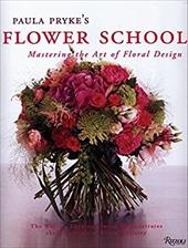 Paula Pryke's Flower School: Mastering the Art of Floral Design - Pryke, Paula / Irvine, Sian