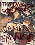 James Franco: Dangerous Book Four Boys: Dangerous Book Four Boys.  With Texts by Alanna Heiss, Klaus Biesenbach, Diana Picasso, Frank Bidart, Niklas Maak, and Beatrice Johnson