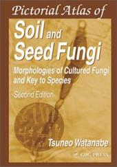 Pictorial Atlas of Soil and Seed Fungi: Morphologies of Cultured Fungi and Key to Species, Second Edition - Watanabe, Tsuneo / Watanabe, Watanabe