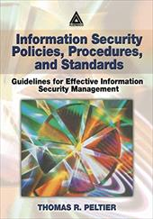 Information Security Policies, Procedures, and Standards: Guidelines for Effective Information Security Management - Peltier, Thomas R.