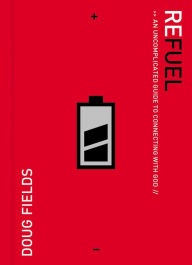 Refuel: An Uncomplicated Guide to Connecting with God - Doug Fields