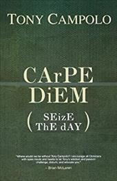 CArPE DiEM: SEizE ThE dAY - Campolo, Tony