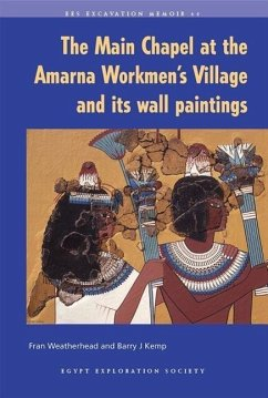 The Main Chapel at the Amarna Workmen's Village and Its Wall Paintings - Kemp, Barry J. Weatherhead, Fran