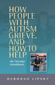 How People with Autism Grieve, and How to Help - Deborah Lipsky