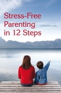 Stress-Free Parenting in 12 Steps - Christiane Kutik