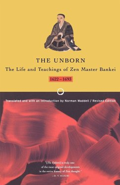 Unborn: The Life and Teachings of Zen Master Bankei, 1622-1693 - Yotaku, Bankei