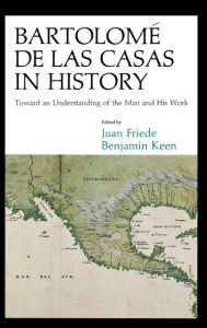 Bartolome de las Casas in History: Toward an Understanding of the Man and His Work - Lewis Hanke