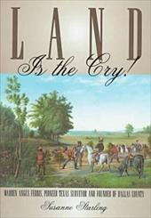 Land Is the Cry!: Warren Angus Ferris, Pioneer Texas Surveyor and Founder of Dallas County - Starling, Susanne