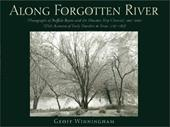 Along Forgotten River: Photographs of Buffalo Bayou and the Houston Ship Channel, 19972001, with Accounts of Early Travelers to Te - Winningham, Geoff