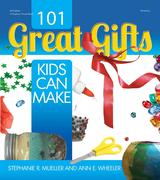 Müller, Stephanie: 101 Great Gifts Kids Can Make