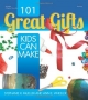 101 Great Gifts Kids Can Make - Stephanie Mueller