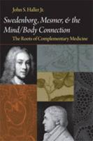 Swedenborg, Mesmer, and the Mind/Body Connection (CB) the Roots of Complementary Medicine: The Roots of Complementary Medicine