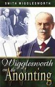 Wigglesworth on the Anointing