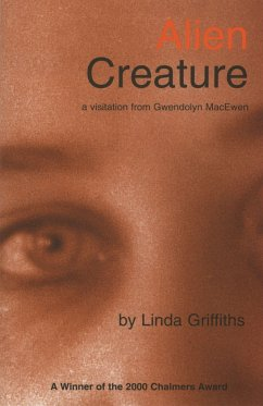 Alien Creature: A Visitation from Gwendolyn Macewa - Griffiths, Linda