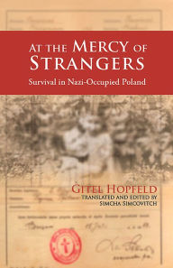 At the Mercy of Strangers: Survival in Nazi-Occupied Poland - Gitel Hopfeld