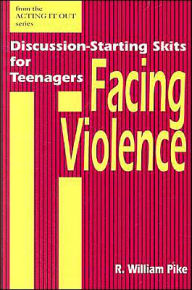 Facing Violence: Discussion-Starting Skits for Teenagers - R. William Pike