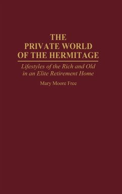 The Private World of the Hermitage: Lifestyles of the Rich and Old in an Elite Retirement Home - Free, Mary M.