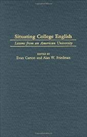 Situating College English: Lessons from an American University - Carton, Evan / Friedman, Alan Warren