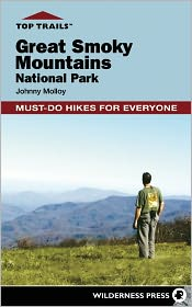 Top Trails: Great Smoky Mountains National Park: Must-Do Hikes for Everyone - Johnny Molloy