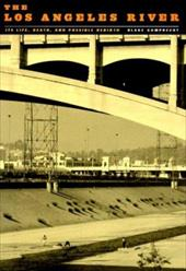 The Los Angeles River: Its Life, Death, and Possible Rebirth - Gumprecht, Blake