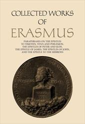 Paraphrases on the Epistles to Timothy, Titus and Philemon, the Epistles of Peter and Jude, the Epistle of James, the Epistles of - Erasmus, Desiderius / Erasmus / Sider, Robert D.