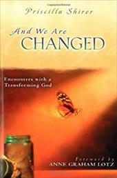 And We Are Changed: Encounters with a Transforming God - Shirer, Priscilla / Lotz, Anne Graham