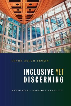 Inclusive Yet Discerning: Navigating Worship Artfully - Brown, Frank Burch
