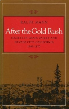After the Gold Rush: Society in Grass Valley and Nevada City, California, 1849-1870 - Mann, Ralph